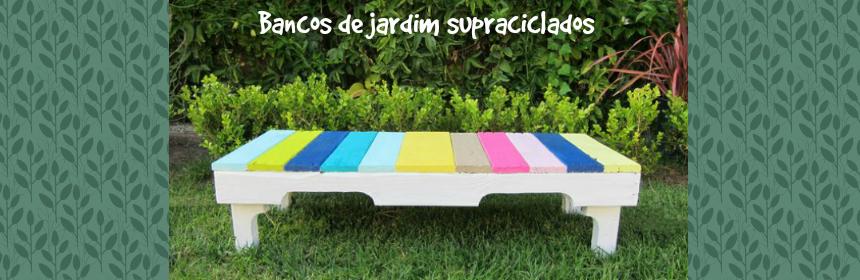 banco de jardim fazer:bancos de jardim supraciclados